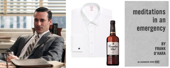 1) Jon Hamm as Don Draper in the pilot episode of Mad Men (link) 2) Brooks Brothers white shirt 3) Canadian Club 4) Meditations in an Emergency by Frank O'Hara as seen in Mad Men's second season
